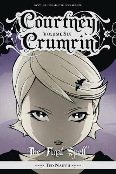 Courtney Crumrin, Vol. 6: The Final Spell - Ted Naifeh