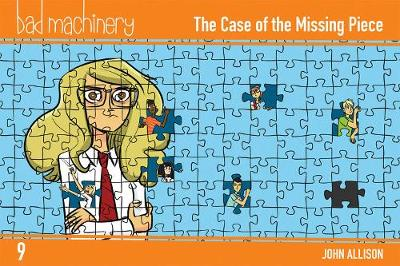Bad Machinery, Vol. 9: The Case of the Missing Piece - John Allison