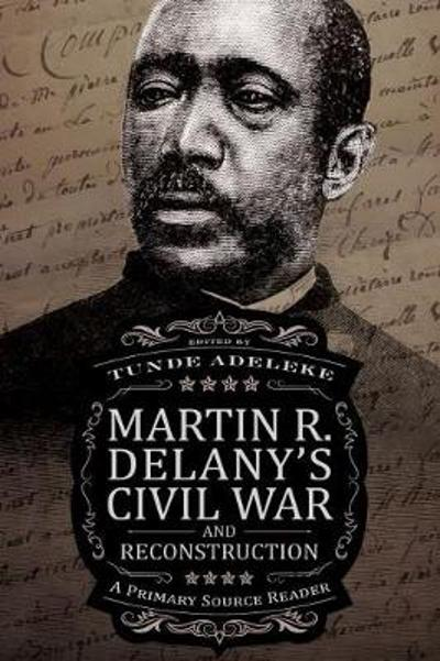 Martin R. Delany's Civil War and Reconstruction - Tunde Adeleke