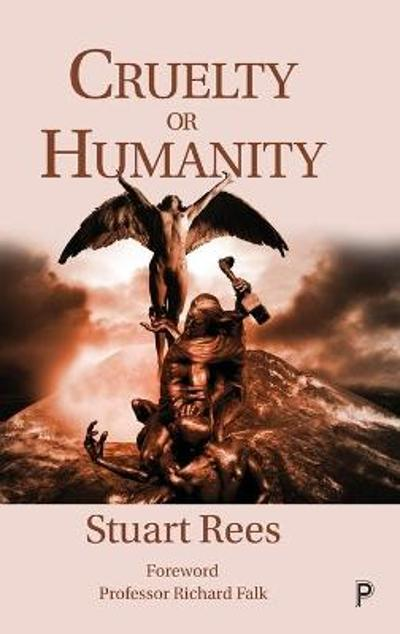 Cruelty or Humanity - Stuart Rees