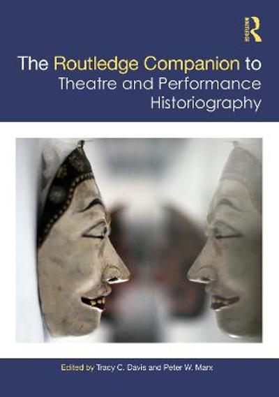 The Routledge Companion to Theatre and Performance Historiography - Tracy C. Davis