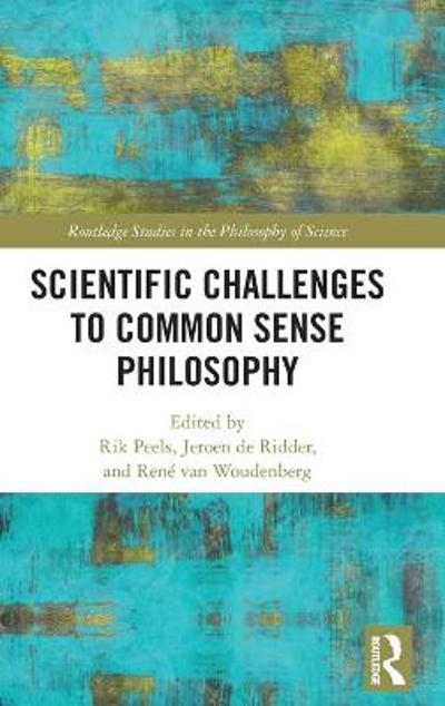 Scientific Challenges to Common Sense Philosophy - Rik Peels