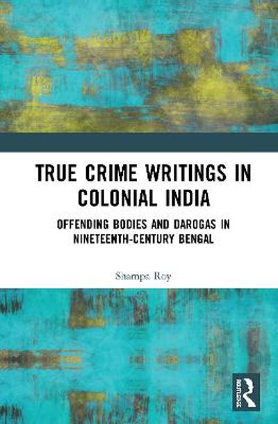 True Crime Writings in Colonial India - Shampa Roy