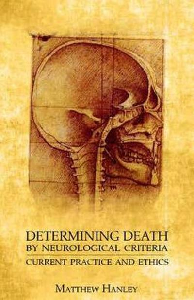 Determining Death by Neurological Criteria - Matthew Hanley