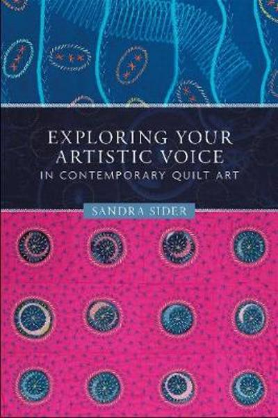 Exploring Your Artistic Voice in Contemporary Quilt Art - Sandra Sider