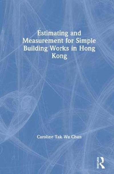 Estimating and Measurement for Simple Building Works in Hong Kong - Caroline T. W. Chan