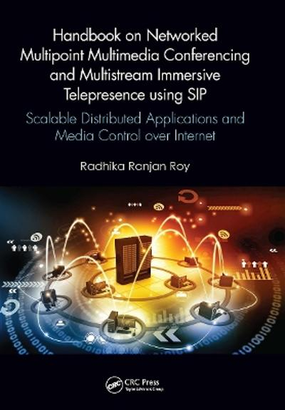 Handbook on Networked Multipoint Multimedia Conferencing and Multistream Immersive Telepresence using SIP - Radhika Ranjan Roy