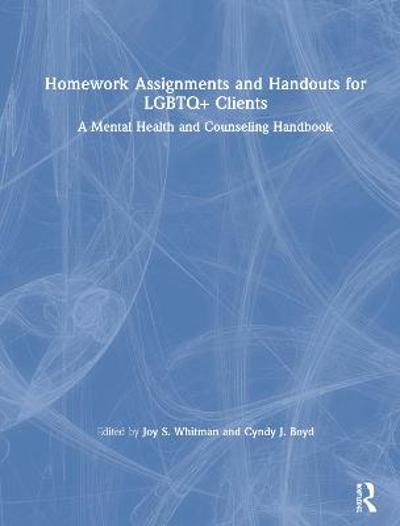 Homework Assignments and Handouts for LGBTQ+ Clients - Joy S. Whitman