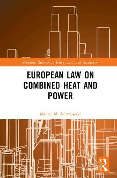 European Law on Combined Heat and Power - Maciej M. Sokolowski