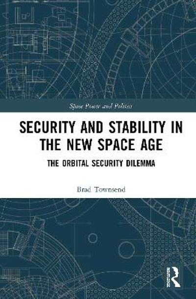 Security and Stability in the New Space Age - Brad Townsend