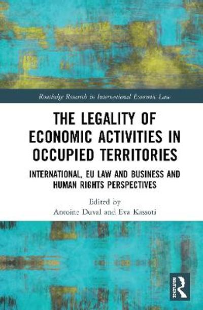 The Legality of Economic Activities in Occupied Territories - Antoine Duval