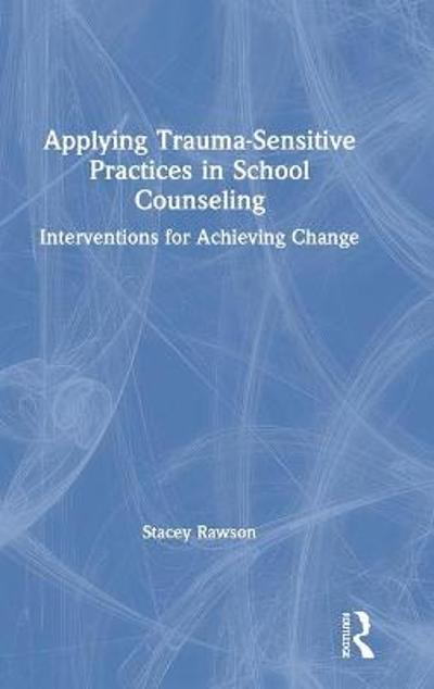 Applying Trauma-Sensitive Practices in School Counseling - Stacey Rawson