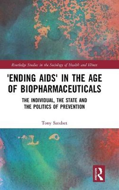 'Ending AIDS' in the Age of Biopharmaceuticals - Tony Sandset