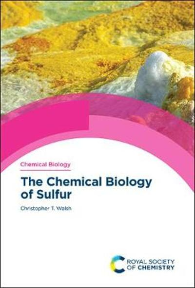 The Chemical Biology of Sulfur - Christopher T Walsh