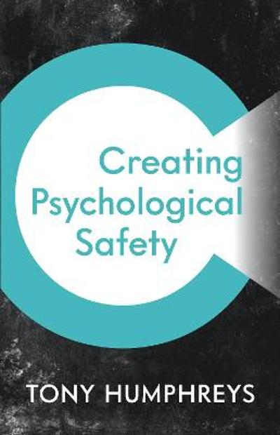 Creating Psychological Safety - Tony Humphreys