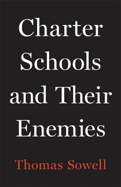 Charter Schools and Their Enemies - Thomas Sowell