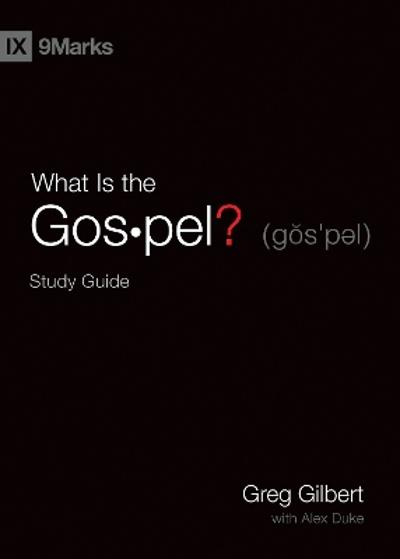 What Is the Gospel? Study Guide - Greg Gilbert