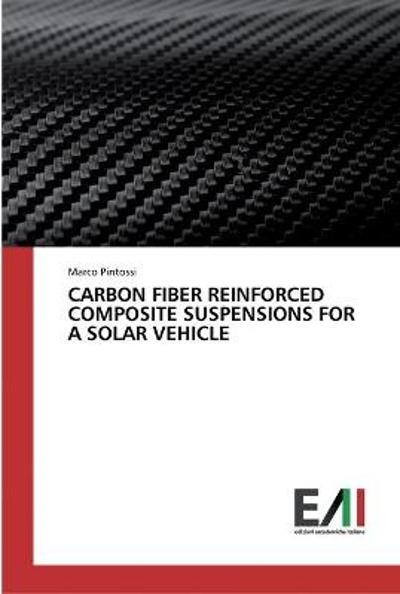 Carbon Fiber Reinforced Composite Suspensions for a Solar Vehicle - Marco Pintossi