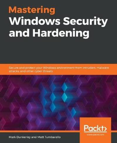 Mastering Windows Security and Hardening - Mark Dunkerley
