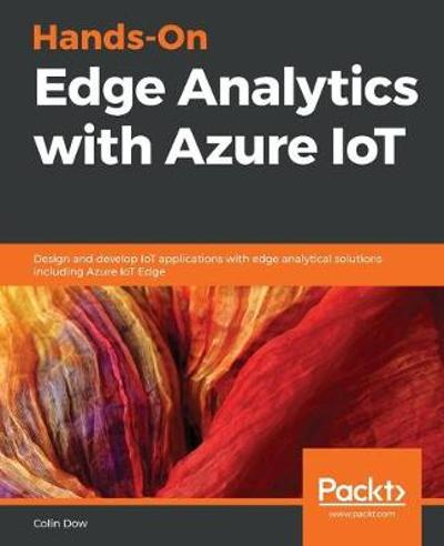 Hands-On Edge Analytics with Azure IoT - Colin Dow