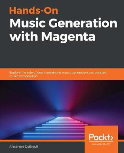Hands-On Music Generation with Magenta - Alexandre DuBreuil