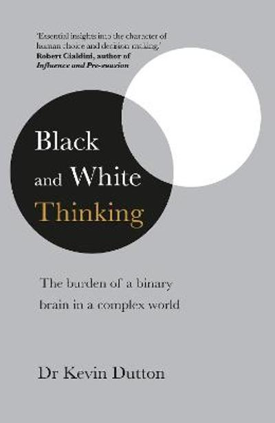 Black and White Thinking - Kevin Dutton