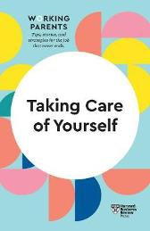 Taking Care of Yourself (HBR Working Parents Series) - Harvard Business Review