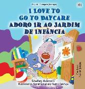I Love to Go to Daycare (English Portuguese Bilingual Book for Kids - Portugal) - Shelley Admont Kidkiddos Books