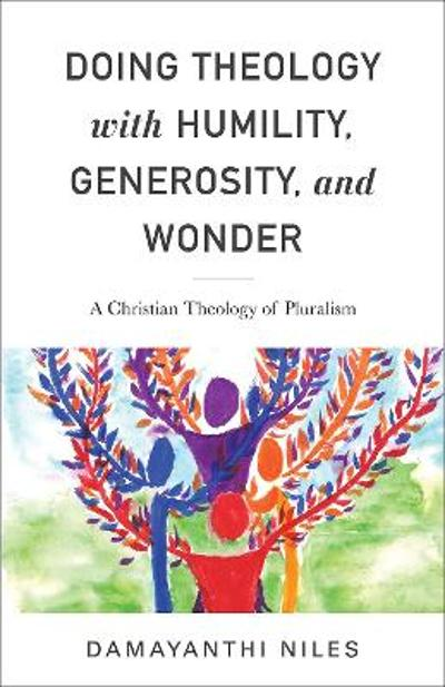Doing Theology with Humility, Generosity, and Wonder - Niles, Damayanthi
