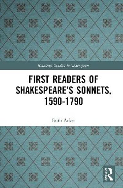 First Readers of Shakespeare's Sonnets, 1590-1790 - Faith D. Acker