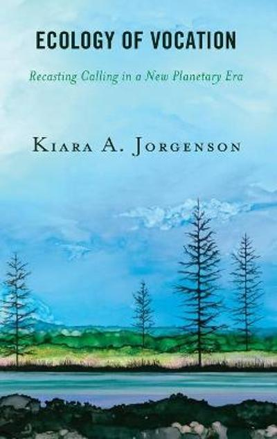 Ecology of Vocation - Kiara A. Jorgenson