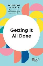 Getting It All Done (HBR Working Parents Series) - Harvard Business Review