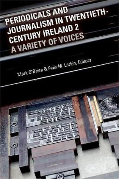 Periodicals and journalism in twentieth-century Ireland 2 - Mark O'Brien