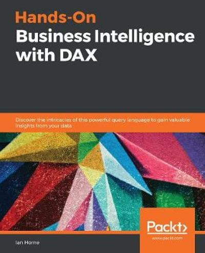 Hands-On Business Intelligence with DAX - Ian Horne