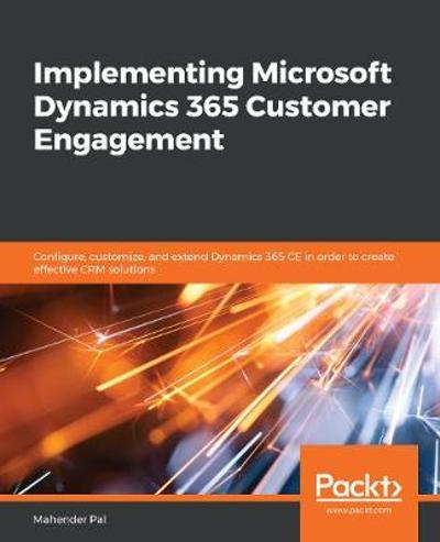 Implementing Microsoft Dynamics 365 Customer Engagement - Mahender Pal