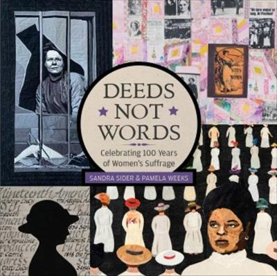 Deeds not Words: Celebrating 100 Years of Women's Suffrage - Sandra Sider