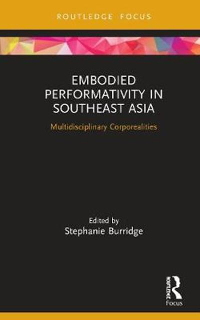 Embodied Performativity in Southeast Asia - Stephanie Burridge