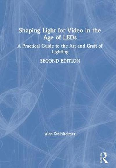 Shaping Light for Video in the Age of LEDs - Alan Steinheimer