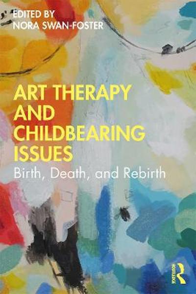Art Therapy and Childbearing Issues - Nora Swan-Foster