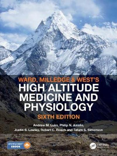 Ward, Milledge and West's High Altitude Medicine and Physiology - Andrew M Luks