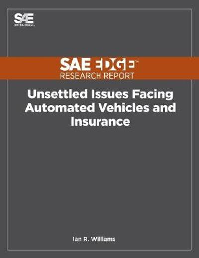 Unsettled Issues Facing Automated Vehicles and Insurance - Ian R Williams