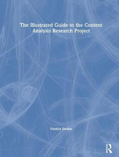 The Illustrated Guide to the Content Analysis Research Project - Patricia Swann