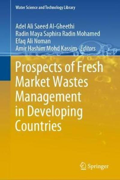 Prospects of Fresh Market Wastes Management in Developing Countries - Adel Ali Saeed Al-Gheethi