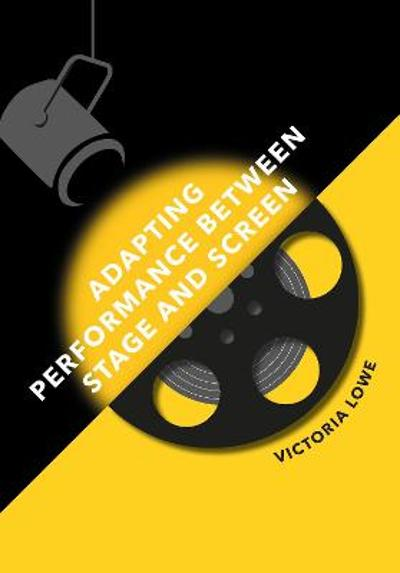 Adapting Performance Between Stage and Screen - Victoria Lowe