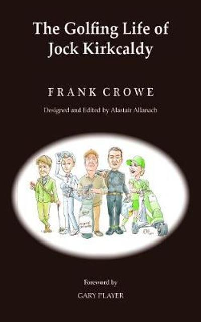 The Golfing Life of Jock Kirkcaldy and Other Stories - Frank Crowe