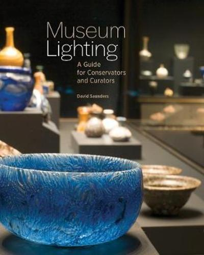 Museum Lighting - A Guide for Conservators and Curators - David Saunders