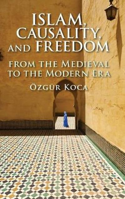 Islam, Causality, and Freedom - OEzgur Koca
