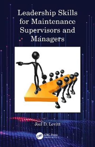 Leadership Skills for Maintenance Supervisors and Managers - Joel D. Levitt