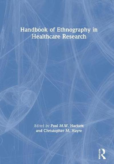 Handbook of Ethnography in Healthcare Research - Paul M. W. Hackett