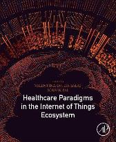 Healthcare Paradigms in the Internet of Things Ecosystem - Valentina Emilia Balas Souvik Pal